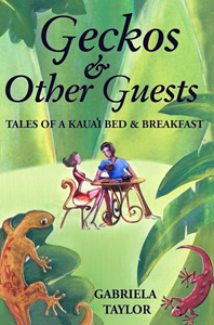 Geckos and Other Guests: Tales 	of a Kauai Bed and Breakfast